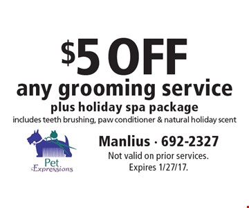 $5 OFF any grooming service plus holiday spa package. Includes teeth brushing, paw conditioner & natural holiday scent. Not valid on prior services. Expires 1/27/17.