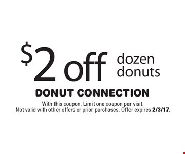 $2 off dozen donuts. With this coupon. Limit one coupon per visit. Not valid with other offers or prior purchases. Offer expires 2/3/17.