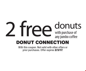 2 free donuts with purchase of any jumbo coffee. With this coupon. Not valid with other offers or prior purchases. Offer expires 2/3/17.