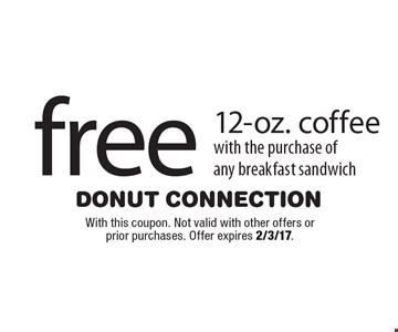 Free 12-oz. coffee with the purchase of any breakfast sandwich. With this coupon. Not valid with other offers or prior purchases. Offer expires 2/3/17.