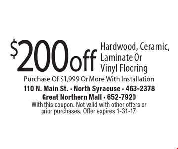 $200 off Hardwood, Ceramic, Laminate Or Vinyl Flooring Purchase Of $1,999 Or More With Installation. With this coupon. Not valid with other offers or prior purchases. Offer expires 1-31-17.