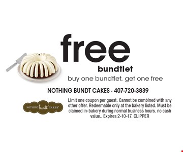 Free bundtlet. Buy one bundtlet, get one free. Limit one coupon per guest. Cannot be combined with any other offer. Redeemable only at the bakery listed. Must be claimed in-bakery during normal business hours. no cash value.. Expires 2-10-17. CLIPPER
