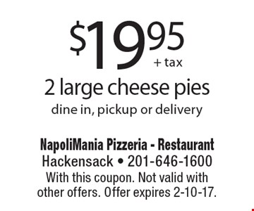 $19.95 2 large cheese pies dine in, pickup or delivery. With this coupon. Not valid with other offers. Offer expires 2-10-17.