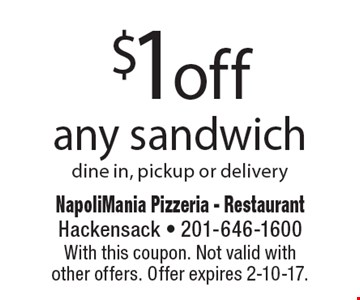$1off any sandwich dine in, pickup or delivery. With this coupon. Not valid with other offers. Offer expires 2-10-17.
