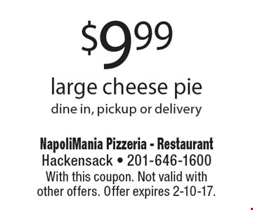 $9.99 large cheese pie dine in, pickup or delivery. With this coupon. Not valid with other offers. Offer expires 2-10-17.
