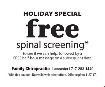 Holiday Special – Free spinal screening* to see if we can help, followed by a free half-hour massage on a subsequent date. With this coupon. Not valid with other offers. Offer expires 1-27-17.