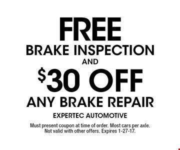 $30 off any brake repair. Free brake inspection. Must present coupon at time of order. Most cars per axle. Not valid with other offers. Expires 1-27-17.