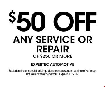 $50 off any service or repair of $250 or more. Excludes tire or special pricing. Must present coupon at time of writeup. Not valid with other offers. Expires 1-27-17.