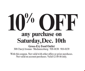 10% OFF any purchase on Saturday, Dec. 10th. With this coupon. Not valid with other offers or prior purchases. Not valid on account purchases. Valid 12-10-16 only.