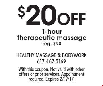 $20 Off 1-hour therapeutic massage. Reg. $90. With this coupon. Not valid with other offers or prior services. Appointment required. Expires 2/17/17.