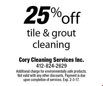 25% off tile & grout cleaning. Additional charge for environmentally safe products. Not valid with any other discounts. Payment is due upon completion of services. Exp. 2-3-17.