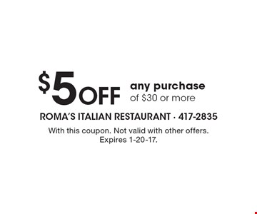 $5 OFF any purchase of $30 or more. With this coupon. Not valid with other offers. Expires 1-20-17.