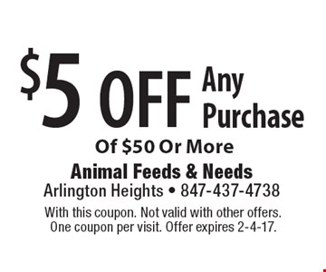 $5 off Any Purchase Of $50 Or More. With this coupon. Not valid with other offers. One coupon per visit. Offer expires 2-4-17.