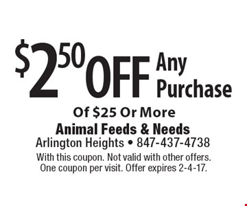 $2.50 off Any Purchase Of $25 Or More. With this coupon. Not valid with other offers. One coupon per visit. Offer expires 2-4-17.