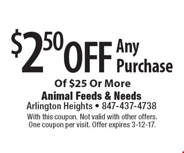 $2.50 off Any Purchase Of $25 Or More. With this coupon. Not valid with other offers. One coupon per visit. Offer expires 3-12-17.