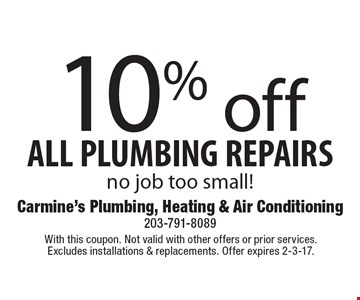 10% off ALL PLUMBING REPAIRS. No job too small!. With this coupon. Not valid with other offers or prior services. Excludes installations & replacements. Offer expires 2-3-17.