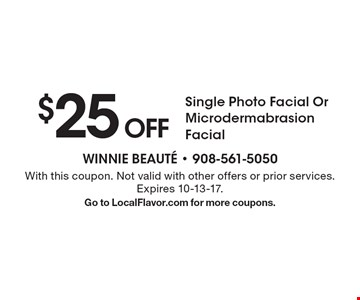 $25 Off Single Photo Facial Or Microdermabrasion Facial. With this coupon. Not valid with other offers or prior services. Expires 10-13-17. Go to LocalFlavor.com for more coupons.