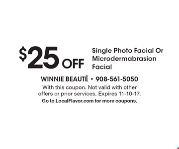 $25 Off Single Photo Facial Or Microdermabrasion Facial. With this coupon. Not valid with other offers or prior services. Expires 11-10-17. Go to LocalFlavor.com for more coupons.