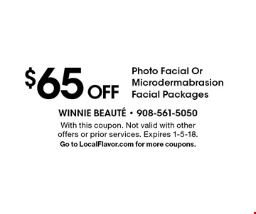 $65 Off Photo Facial Or Microdermabrasion Facial Packages. With this coupon. Not valid with other offers or prior services. Expires 1-5-18. Go to LocalFlavor.com for more coupons.
