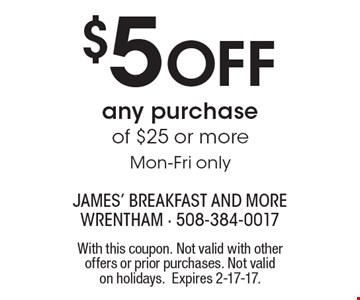 $5 off any purchase of $25 or more. Mon-Fri only. With this coupon. Not valid with other offers or prior purchases. Not valid on holidays. Expires 2-17-17.