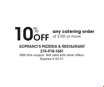 10% Off any catering order of $150 or more. With this coupon. Not valid with other offers. Expires 3-10-17.