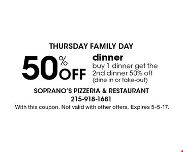 Thursday Family Day 50% Off dinner buy 1 dinner get the 2nd dinner 50% off (dine in or take-out). With this coupon. Not valid with other offers. Expires 5-5-17.