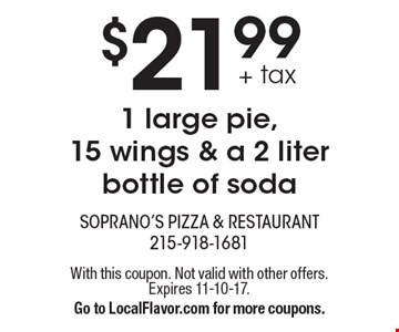$21.99+ tax 1 large pie, 15 wings & a 2 liter bottle of soda. With this coupon. Not valid with other offers.Expires 11-10-17.Go to LocalFlavor.com for more coupons.