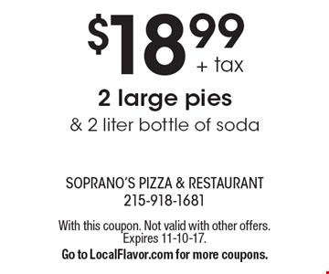$18.99+ tax 2 large pies& 2 liter bottle of soda. With this coupon. Not valid with other offers.Expires 11-10-17.Go to LocalFlavor.com for more coupons.