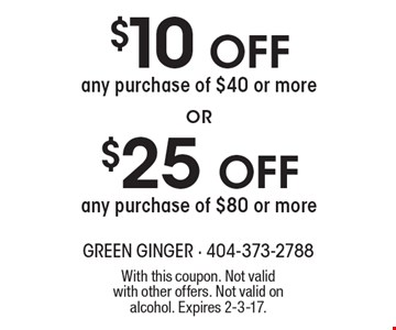 $10 Off any purchase of $40 or more OR $25 Off any purchase of $80 or more. With this coupon. Not valid with other offers. Not valid on alcohol. Expires 2-3-17.