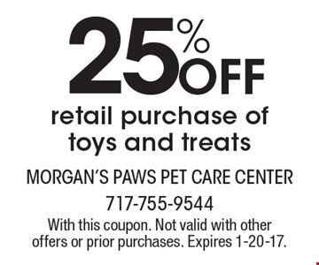 25% Off retail purchase of toys and treats. With this coupon. Not valid with other offers or prior purchases. Expires 1-20-17.