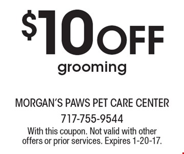 $10 Off grooming. With this coupon. Not valid with other offers or prior services. Expires 1-20-17.