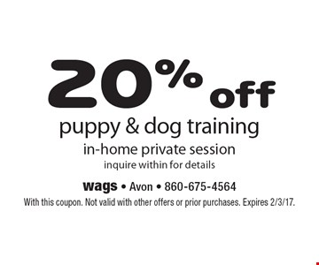 20% off puppy & dog training. In-home private session inquire within for details. With this coupon. Not valid with other offers or prior purchases. Expires 2/3/17.