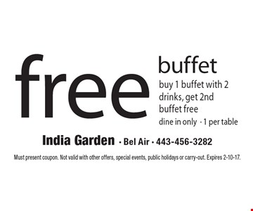 Free buffet. Buy 1 buffet with 2 drinks, get 2nd buffet free. Dine in only. 1 per table . Must present coupon. Not valid with other offers, special events, public holidays or carry-out. Expires 2-10-17.