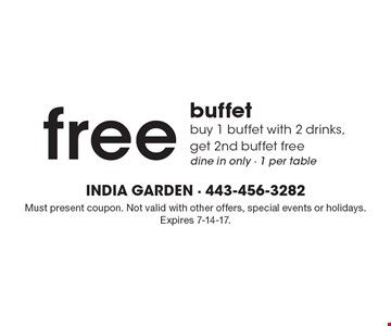 Free buffet. Buy 1 buffet with 2 drinks, get 2nd buffet free. Dine in only. 1 per table. Must present coupon. Not valid with other offers, special events or holidays. Expires 7-14-17.