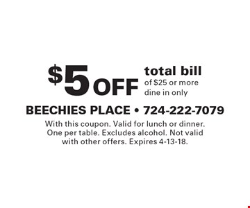 $5 Off total bill of $25 or more. Dine in only. With this coupon. Valid for lunch or dinner. One per table. Excludes alcohol. Not valid with other offers. Expires 8-4-17.
