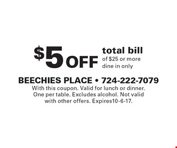 $5 Off total bill of $25 or more. Dine in only. With this coupon. Valid for lunch or dinner. One per table. Excludes alcohol. Not valid with other offers. Expires10-6-17.