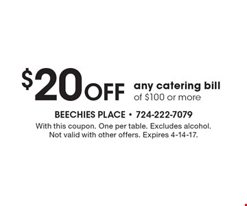 $20 Off any catering bill of $100 or more. With this coupon. One per table. Excludes alcohol. Not valid with other offers. Expires 4-14-17.