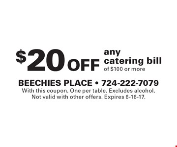 $20 Off anycatering billof $100 or more. With this coupon. One per table. Excludes alcohol.Not valid with other offers. Expires 6-16-17.