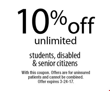 10% off unlimited students, disabled & senior citizens. With this coupon. Offers are for uninsured patients and cannot be combined. Offer expires 3-24-17.