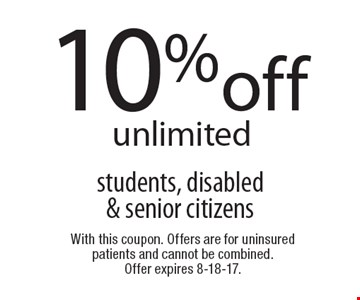 10%off unlimited students, disabled & senior citizens. With this coupon. Offers are for uninsured patients and cannot be combined. Offer expires 8-18-17.