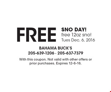 FREE SNO DAY! free 12oz sno! Tues Dec. 6, 2016. With this coupon. Not valid with other offers or prior purchases. Expires 12-6-16.