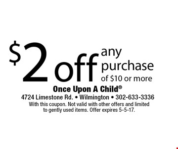 $2 off any purchase of $10 or more. With this coupon. Not valid with other offers and limited to gently used items. Offer expires 5-5-17.