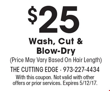 $25 Wash, Cut &Blow-Dry (Price May Vary Based On Hair Length). With this coupon. Not valid with other offers or prior services. Expires 5/12/17.