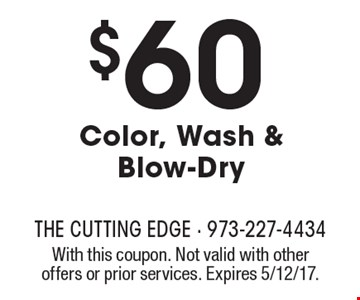 $60 Color, Wash & Blow-Dry. With this coupon. Not valid with other offers or prior services. Expires 5/12/17.