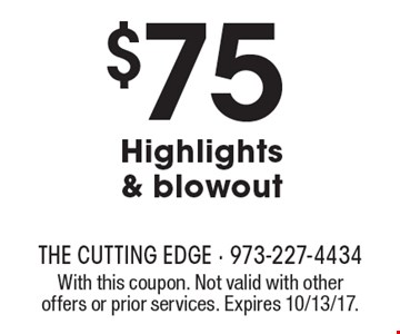 $75 Highlights & Blowout. With this coupon. Not valid with other offers or prior services. Expires 10/13/17.