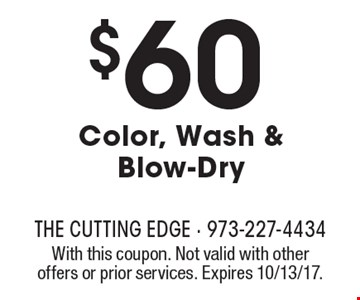 $60 Color, Wash & Blow-Dry. With this coupon. Not valid with other offers or prior services. Expires 10/13/17.