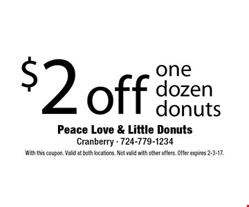 $2 off one dozen donuts. With this coupon. Valid at both locations. Not valid with other offers. Offer expires 2-3-17.