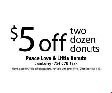 $5 off two dozen donuts. With this coupon. Valid at both locations. Not valid with other offers. Offer expires 2-3-17.