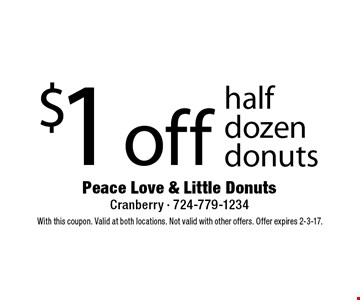 $1 off half dozen donuts. With this coupon. Valid at both locations. Not valid with other offers. Offer expires 2-3-17.