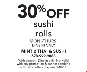30% off sushi rolls mon.-thurs.dine in only. With coupon. Dine in only. Not valid with any promotion & cannot combine with other offers. Expires 3-10-17.